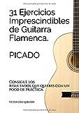 31 ejercicicios imprescindibles de guitarra flamenca. Picado.: Consigue los resultados que...